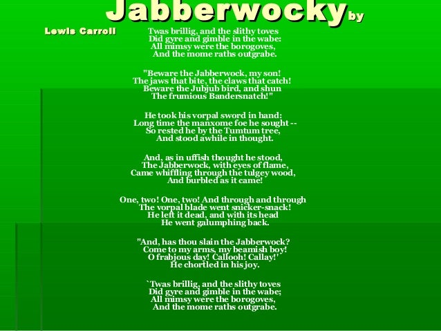 JabberwockyJabberwockybybyLewis CarrollLewis Carroll Twas brillig, and the slithy tovesDid gyre and gimble in the wabe:All...