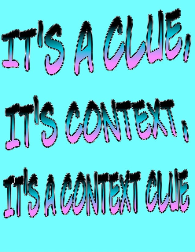 Contextclues arehints.A context clue helpsyou figure out theunknown meaning of aword or phrase.