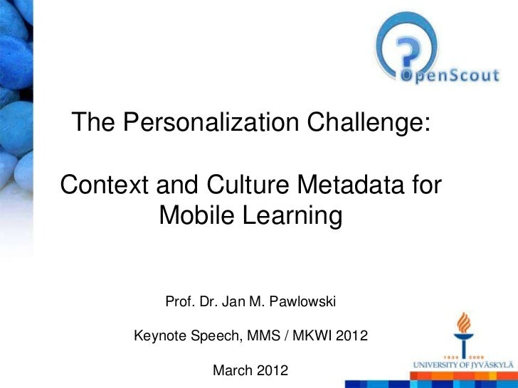 The Personalization Challenge:Context and Culture Metadata for        Mobile Learning          Prof. Dr. Jan M. Pawlowski ...
