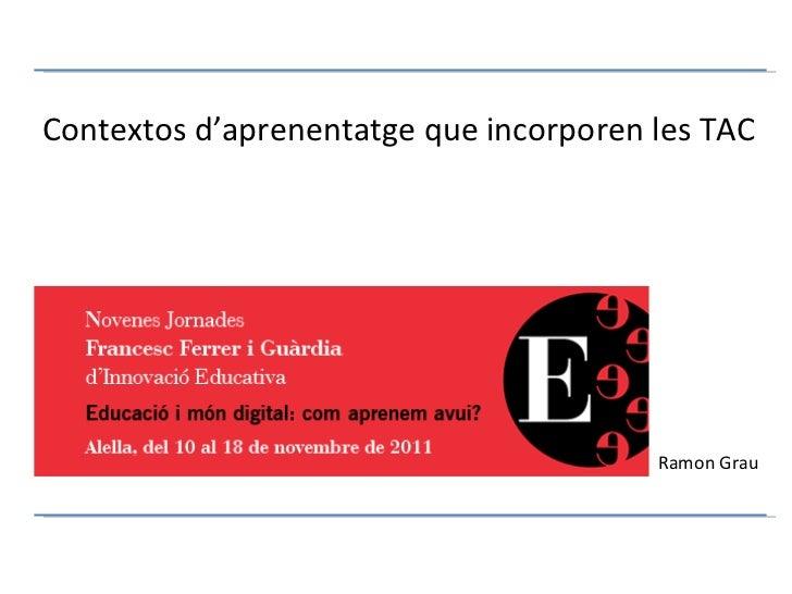 Contextos d'aprenentatge que incorporen les TAC Ramon Grau