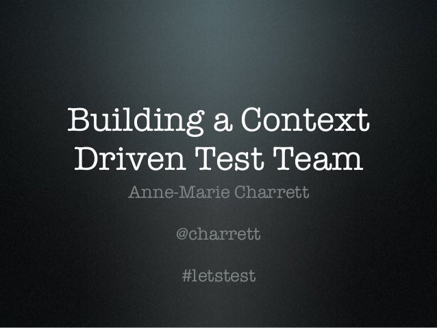Building a Context Driven Test Team Anne-Marie Charrett @charrett #letstest