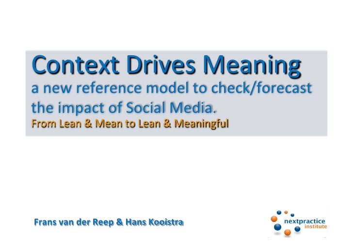 Context	  Drives	  Meaning	  	  a	  new	  reference	  model	  to	  check/forecast	  the	  impact	  of	  Social	  Media.Fro...