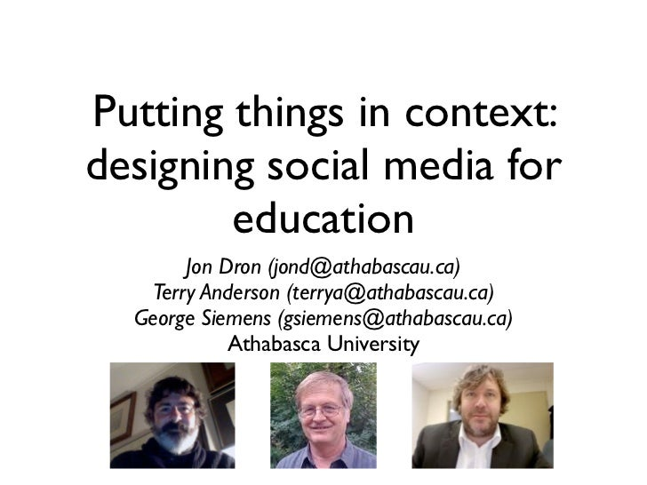 Putting things in context:designing social media for        education       Jon Dron (jond@athabascau.ca)   Terry Anderson...