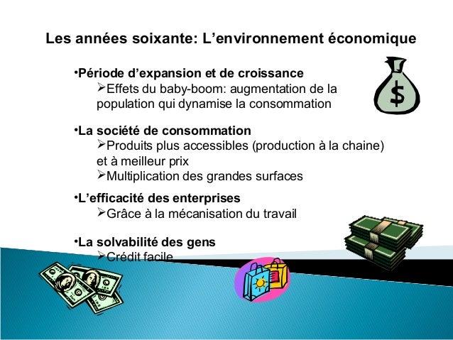 Les années soixante: L'environnement économique   •Période d'expansion et de croissance       Effets du baby-boom: augmen...