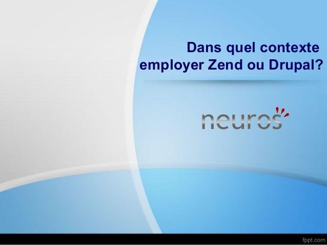 Dans quel contexteemployer Zend ou Drupal?