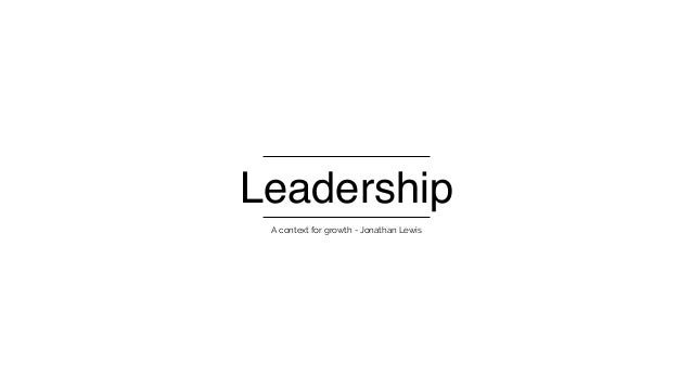 Leadership A context for growth - Jonathan Lewis