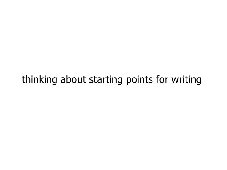 thinking about starting points for writing