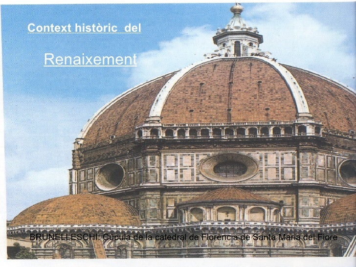 Context històric  del Renaixement BRUNELLESCHI: Cúpula de la catedral de Florència de Santa Maria del Fiore