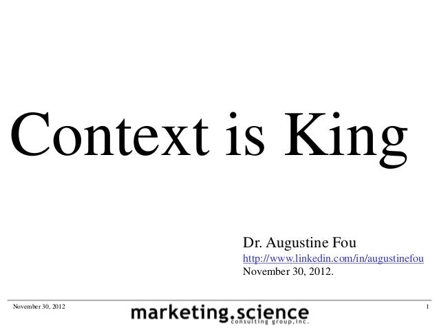 Context is King                    Dr. Augustine Fou                    http://www.linkedin.com/in/augustinefou           ...