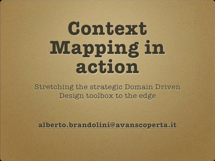Context    Mapping in      action Stretching the strategic Domain Driven       Design toolbox to the edge    alberto.brand...