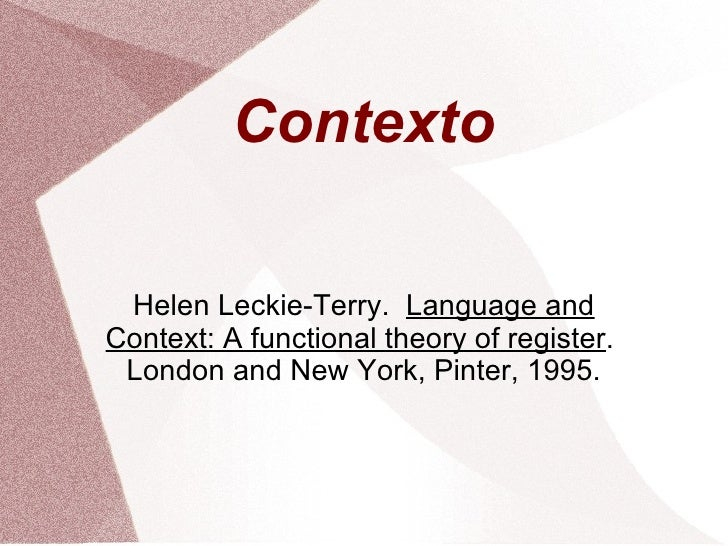 Contexto Helen Leckie-Terry.  Language and Context: A functional theory of register .  London and New York, Pinter, 1995.