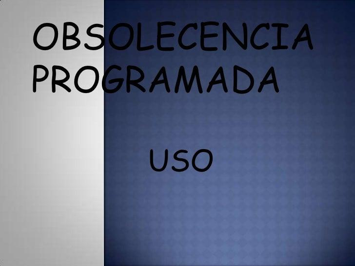 OBSOLECENCIAPROGRAMADA    USO