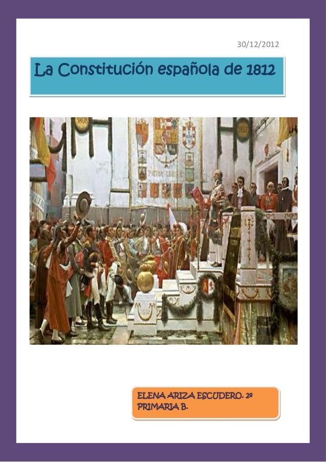 30/12/2012La Constitución española de 1812             ELENA ARIZA ESCUDERO. 2º             PRIMARIA B.