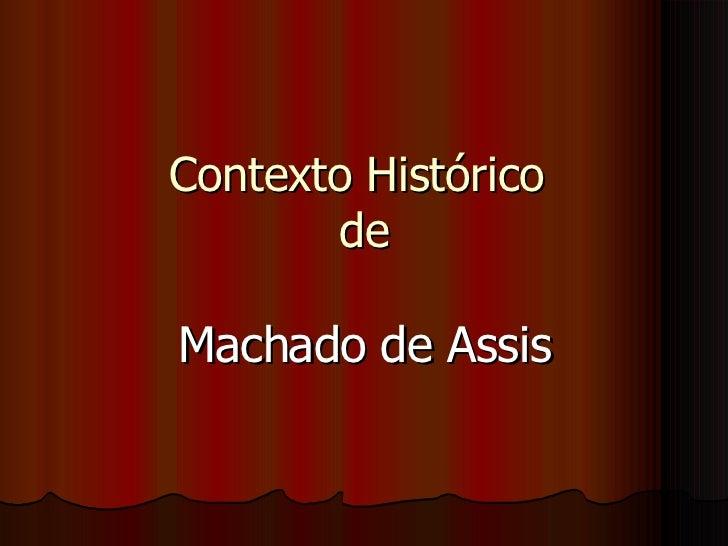 Contexto Histórico  de Machado de Assis
