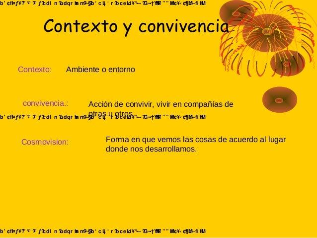 Contexto y convivencia Contexto: Ambiente o entorno convivencia.: Acción de convivir, vivir en compañías de otras u otros ...