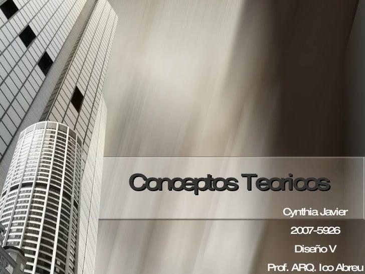 Conceptos Teoricos Cynthia Javier 2007-5926 Diseño V Prof. ARQ. Ico Abreu