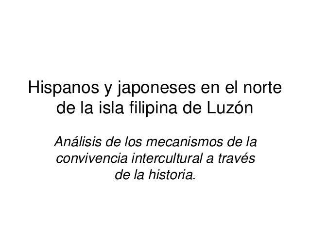 Hispanos y japoneses en el norte de la isla filipina de Luzón Análisis de los mecanismos de la convivencia intercultural a...