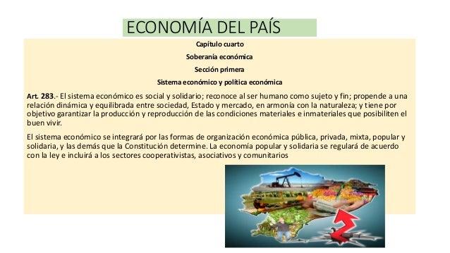 ECONOMÍA DEL PAÍS Capítulo cuarto Soberanía económica Sección primera Sistema económico y política económica Art. 283.- El...