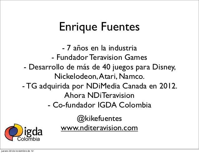 Enrique Fuentes                               - 7 años en la industria                            - Fundador Teravision Ga...
