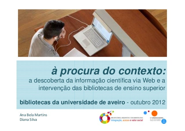 à procura do contexto:     a descoberta da informação científica via Web e a        intervenção das bibliotecas de ensino ...