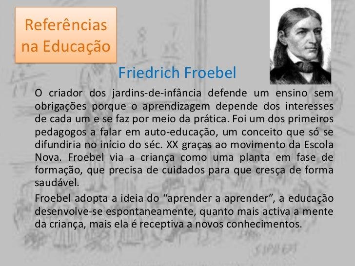 Maria Montessori <br />O método Montessoriano tem por objectivo a educação da vontade e da atenção, com o qual a criança ...
