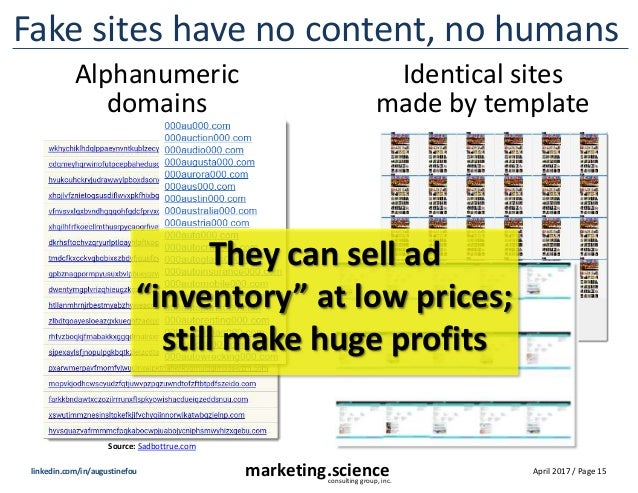 April 2017 / Page 15marketing.scienceconsulting group, inc. linkedin.com/in/augustinefou Fake sites have no content, no hu...