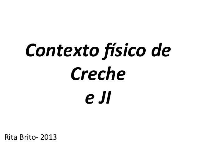 Contexto  (sico  de   Creche   e  JI      Rita  Brito-‐  2013