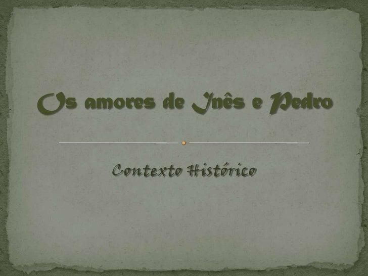 Os amores de Inês e Pedro<br />Contexto Histórico<br />
