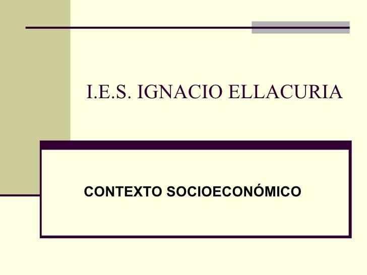 I.E.S. IGNACIO ELLACURIA CONTEXTO SOCIOECONÓMICO
