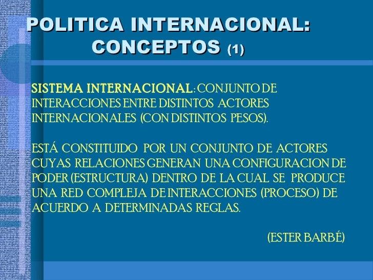 POLITICA INTERNACIONAL:     CONCEPTOS (1)SISTEMA INTERNACIONAL : CONJUNTO DEINTERACCIONES ENTRE DISTINTOS ACTORESINTERNACI...