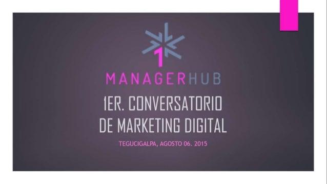 MANAGERZ _  IER.  EEINVERSATEIRII] DE MARKETING DIGITAL  TEGUCIGALPA,  AGOSTO 06. 2015