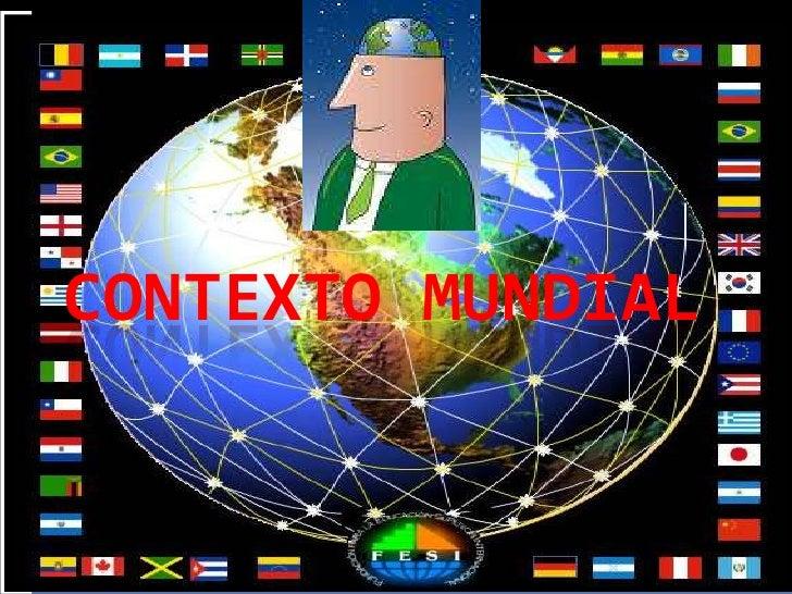 CONTEXTO MUNDIAL<br />