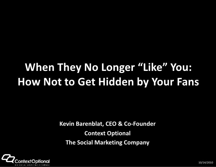"""When They No Longer """"Like"""" You: How Not to Get Hidden by Your Fans<br />Kevin Barenblat, CEO & Co-Founder<br />Context Opt..."""