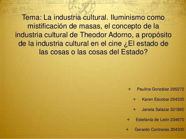 Tema: La industria cultural. Iluminismo como mistificación de masas, el concepto de la industria cultural de Theodor Adorn...