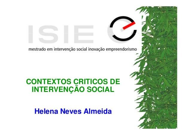 CONTEXTOS CRITICOS DE INTERVENÇÃO SOCIAL Helena Neves Almeida