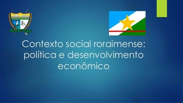 Contexto social roraimense: política e desenvolvimento econômico
