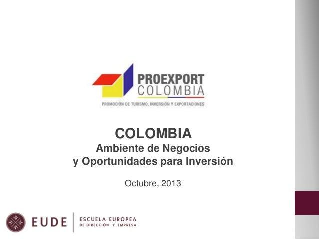 COLOMBIA Ambiente de Negocios y Oportunidades para Inversión Octubre, 2013