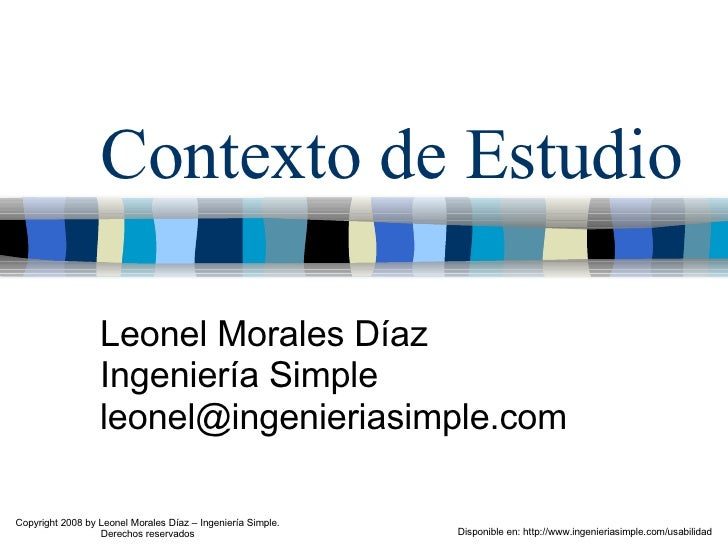 Contexto de Estudio Leonel Morales Díaz Ingeniería Simple [email_address] Disponible en: http://www.ingenieriasimple.com/u...