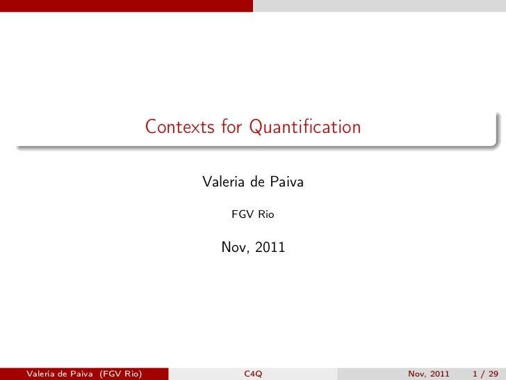 Contexts for Quantification                                   Valeria de Paiva                                       FGV Ri...