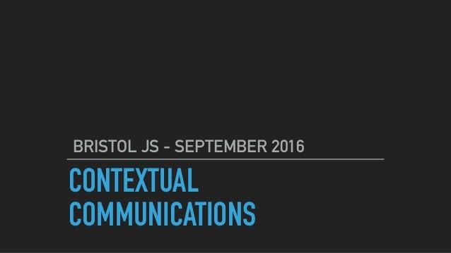 CONTEXTUAL COMMUNICATIONS BRISTOL JS - SEPTEMBER 2016