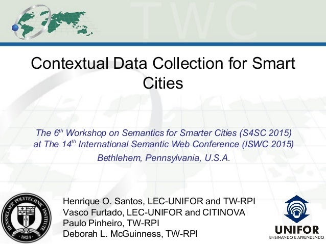 Contextual Data Collection for Smart Cities The 6th Workshop on Semantics for Smarter Cities (S4SC 2015) at The 14th Inter...