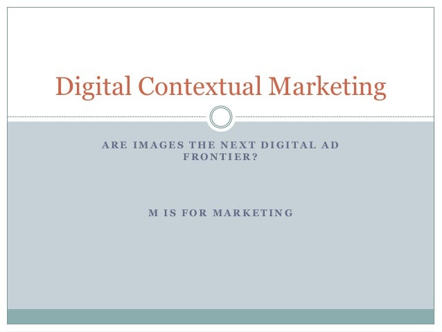 Digital Contextual Marketing   ARE IMAGES THE NEXT DIGITAL AD             FRONTIER?        M IS FOR MARKETING