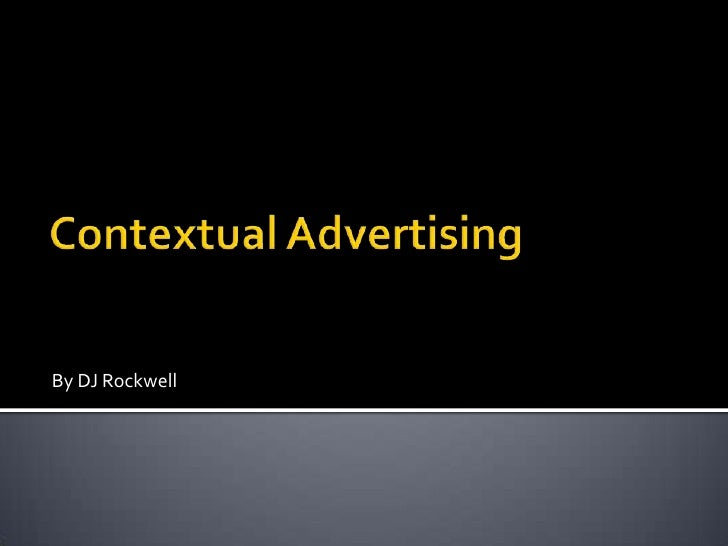 Contextual Advertising<br />By DJ Rockwell<br />
