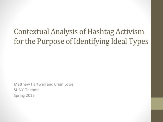 Contextual Analysis of Hashtag Activism for the Purpose of Identifying Ideal Types Matthew Hartwell and Brian Lowe SUNY On...