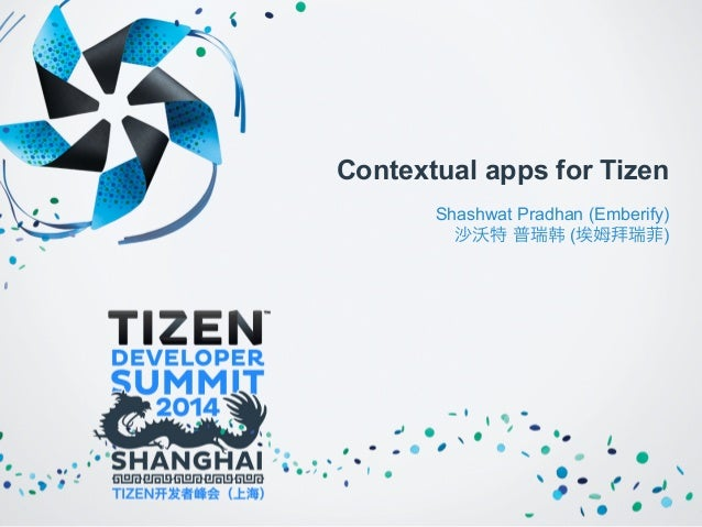 Contextual apps for Tizen  Shashwat Pradhan (Emberify)  沙沃特 普瑞韩 (埃姆拜瑞菲)