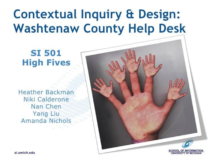 Contextual Inquiry & Design: Washtenaw County Help Desk SI 501 High Fives     Heather Backman Niki Calderone Nan Chen Y...