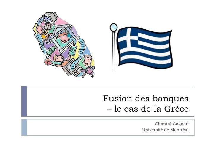 Fusion des banques – le cas de la Grèce               Chantal Gagnon         Université de Montréal