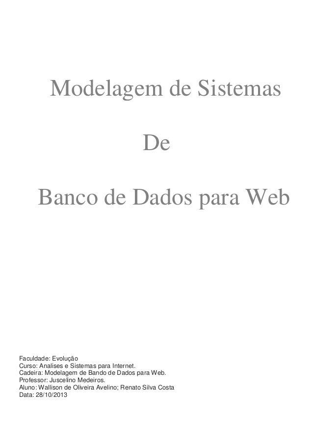 Modelagem de Sistemas De Banco de Dados para Web  Faculdade: Evolução Curso: Analises e Sistemas para Internet. Cadeira: M...