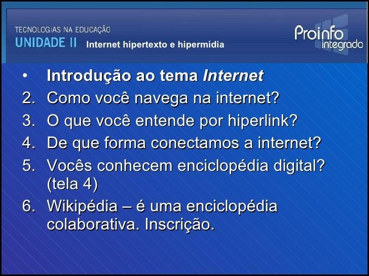<ul><li>Introdução ao tema  Internet   </li></ul><ul><li>Como você navega na internet? </li></ul><ul><li>O que você entend...