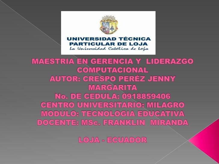 MAESTRIA EN GERENCIA Y  LIDERAZGO COMPUTACIONALAUTOR: CRESPO PERÉZ JENNY MARGARITANo. DE CEDULA: 0918859406CENTRO UNIVERSI...